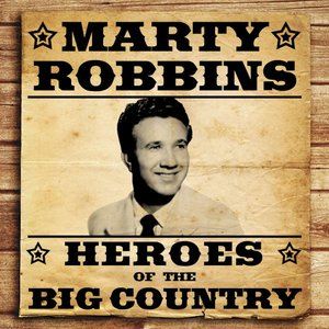 Image for 'Heroes of the Big Country - Marty Robbins'