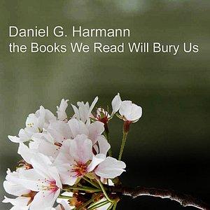Immagine per 'the Books We Read Will Bury Us'