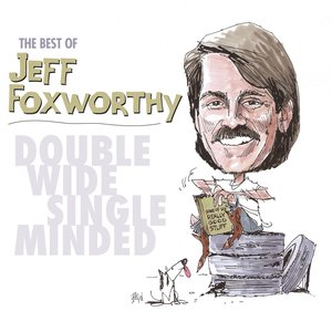Image for 'The Best of Jeff Foxworthy: Double Wide, Single Minded'
