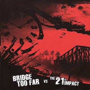Image for 'Bridge Too Far vs. The 21st Impact'