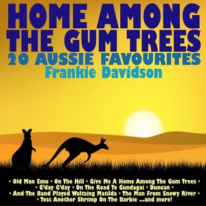 Image for 'Home Among the Gum Trees - 20 Aussie Favourites'