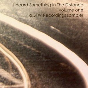 Image for 'I Heard Something In The Distance volume 1 - a BFW Recordings sampler'