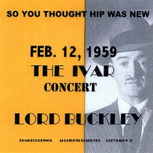Image for 'So You Thought Hip Was New Feb.12,1959 the Ivar Concert Lord Buckley'