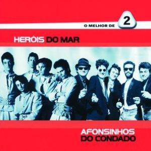 Image for 'O Melhor De 2 - Heróis Do Mar / Afonsinhos Do Condado'