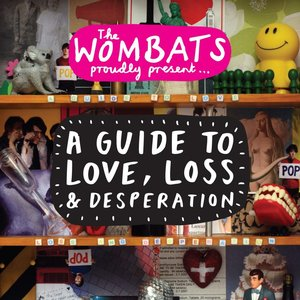 Image for 'The Wombats Proudly Present: A Guide to Love, Loss & Desperation'