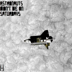 Image for 'Astronauts Didn't Die On Saturdays'