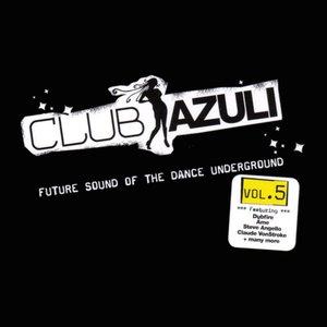 Image for 'Club Azuli - Future Sound Of The Dance Underground - Volume 5 - Mix Edition'