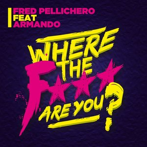 Image for 'Where the F*** Are You (feat. Armando)'