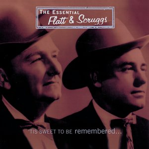 Image for ''Tis Sweet To Be Remembered: The Essential Flatt & Scruggs'