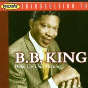 Image for 'A Proper Introduction to B.B. King: Woke Up This Morning'