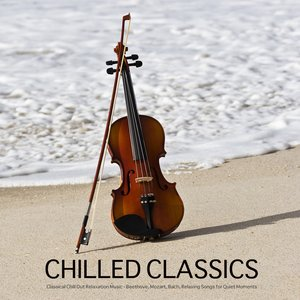 Image for 'Chilled Classics - Best Classical Chill Out Music for Relaxation, Background Music for Meditation, Massage, Yoga, Tai Chi, Reiki, Spa Relaxation. Chill Out Mozart Music and Beethoven Music'