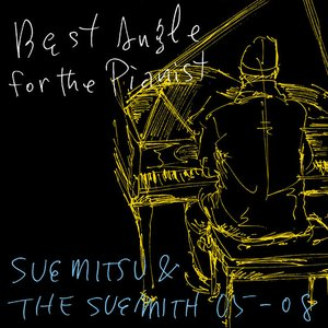 Image for 'Best Angle for the Pianist - SUEMITSU & THE SUEMITH 05-08 -'