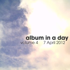 Image for 'Album In A Day volume 4 - 7 April 2012'