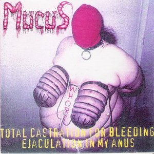 Image for 'TOTAL CASTRATION FOR BLEEDING EJACULATION IN MY ANUS'