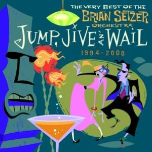 Image for 'Jump, Jive An' Wail: The Very Best Of The Brian Setzer Orchestra (1994-2000)'