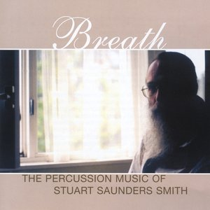 Image for 'Breath: The Percussion Music of Stuart Saunders Smith'