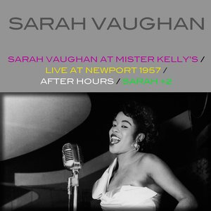 Image for 'Sarah Vaughan At Mister Kelly's / Live At Newport 1957 / After Hours / Sarah + 2'