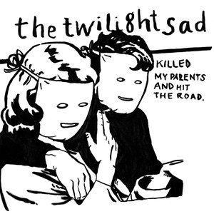 Image for 'The Twilight Sad Killed My Parents and Hit the Road'