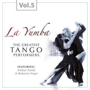 Image for 'La Yumba - The Greatest Tango Performers, Vol. 5'
