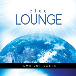 Image for 'The Blue Lounge Presents Ambient Earth'
