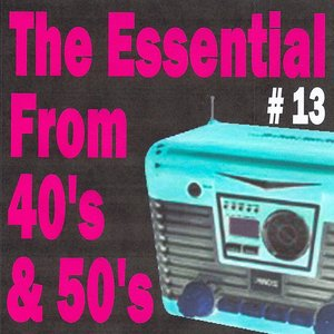 Image for 'The Essential from 40's and 50's, Vol. 13'