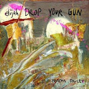 Image for 'Elijah Drop Your Gun'