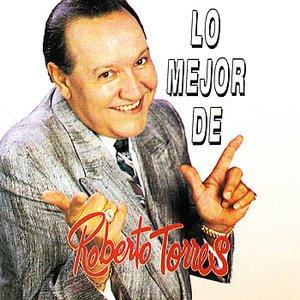 Image for 'Lo Mejor De Roberto Torres'