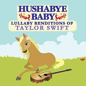 Image for 'Hushabye Baby: Lullaby Renditions of Taylor Swift'