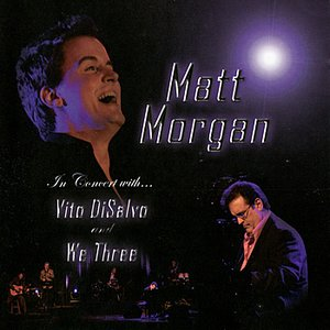Image for 'Matt Morgan in Concert with Vito DiSalvo & We Three'