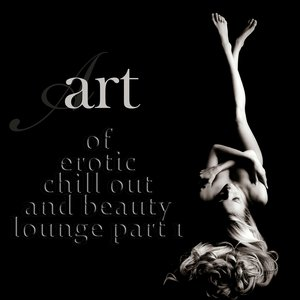 Image for 'Art of Erotic Chill Out and Beauty Lounge, Part. 1 (The Ultimate Lounge Edition)'