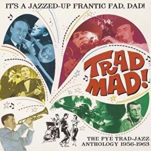 Image for 'Trad Mad! - The Pye Trad-Jazz Anthology 1956-1963'