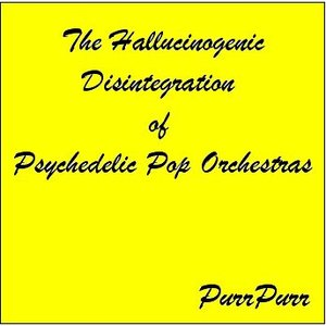 Image for 'The Hallucinogenic Disintegration of Psychedelic Pop Orchestras'
