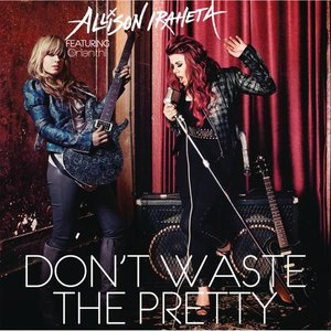 Image for 'Don't Waste The Pretty (feat. Orianthi) - Single'