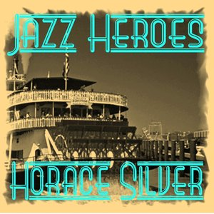 Image for 'Jazz Heroes - Horace Silver'