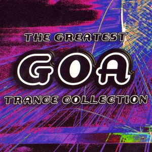 Image for 'The Greatest Goa Trance Collection'