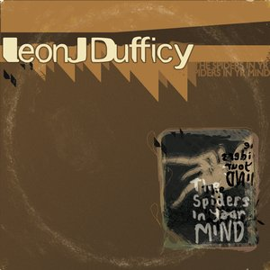 Image for 'The Spiders In Yr Mind - Leon J Dufficy'