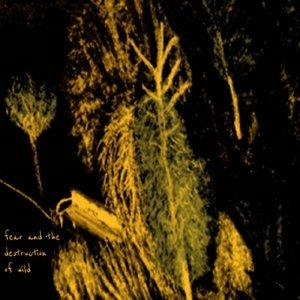 Bild für 'fear and the destruction of wild'
