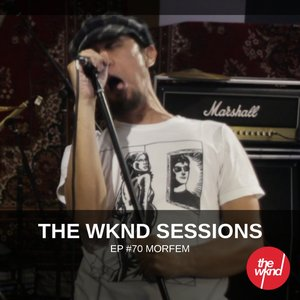 Image for 'The Wknd Sessions Ep. 70: Morfem'