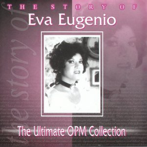Bild für 'The Story Of: Eva Eugenio (The Ultimate OPM Collection)'