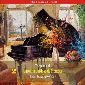 Image for 'The Music of Brazil: The Piano of Carolina Cardoso de Menezes, Volume 2 - Recordings 1956 - 1957'