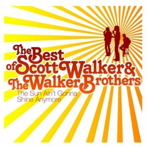 Image for 'The Best of Scott Walker & The Walker Brothers: The Sun Ain't Gonna Shine Anymore'