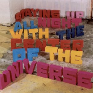 Image for 'Staying Up All Night With The Center of the Universe'