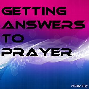 Image for 'Getting Answers To Prayer'