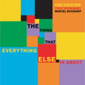 Image for 'The thing that everything else is about'