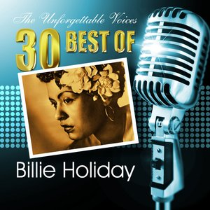 Image for 'The Unforgettable Voices: 30 Best of Billie Holiday'