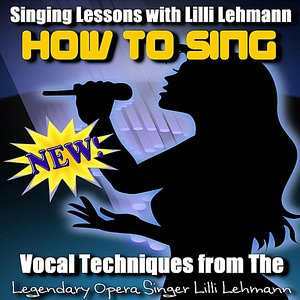 Image for 'How to Sing: Vocal Techniques from the Legendary Opera Singer Lilli Lehmann'