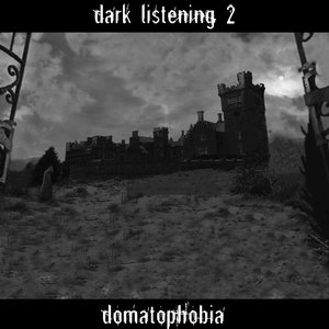 Image for 'Dark Listening 2 (Domatophobia)'