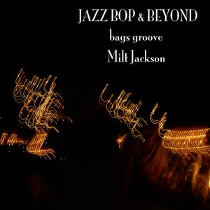 Image for 'Jazz - Bop & Beyond - Bags Groove - Milt Jackson'