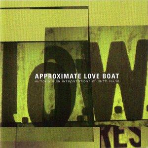 Image for 'Approximate Love Boat (mistaken alien interpretations of earth music)'