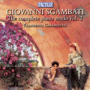 Image for 'Sgambati: The Complete Piano Works, Vol. 2'